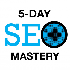 5 Day SEO Mastery Class - Orange County, CA