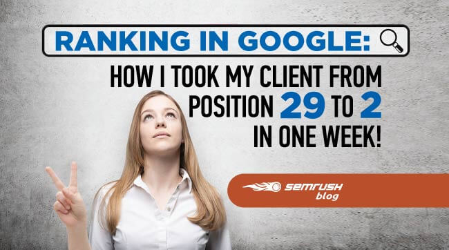 Increased Client's Ranking from 29 to 2 – Featured Article on SEMRush Blog
